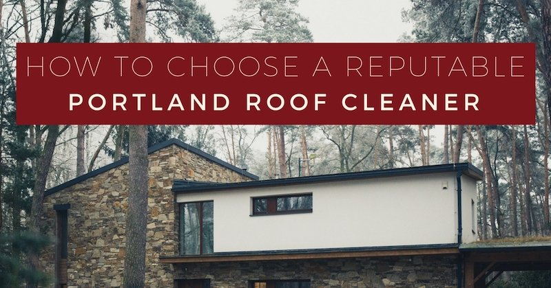 """""""how to choose a reputable portland roof cleaner"""" text on top of a photo of a portland, or home surrounded by woods"""
